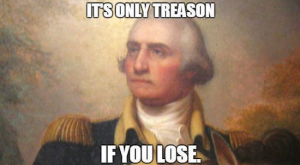 Independence Only Treason if you Lose