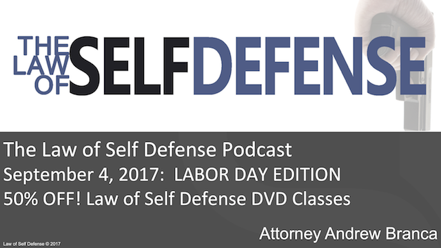 Law of Self Defense Podcast: September 4, 2017 LABOR DAY SALE!